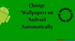 Change Wallpapers on Android Automatically