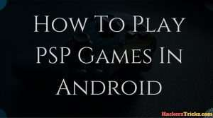 How To Play PSP Games In Android Without Root