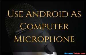use Android As Computer Microphone