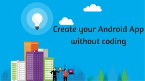 How to Create your Android App without coding