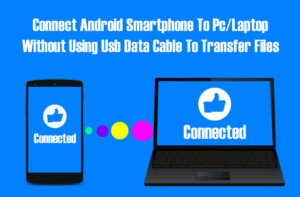 How To Transfer Files from Android To PC Without USB Cable [Wireless]