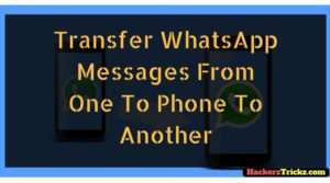 How To Transfer WhatsApp Messages From One To Phone To Another