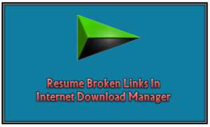 how to resume broken expired file downloads in idm