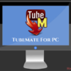 Download TubeMate For PC/Laptop Windows 7/8/10/XP